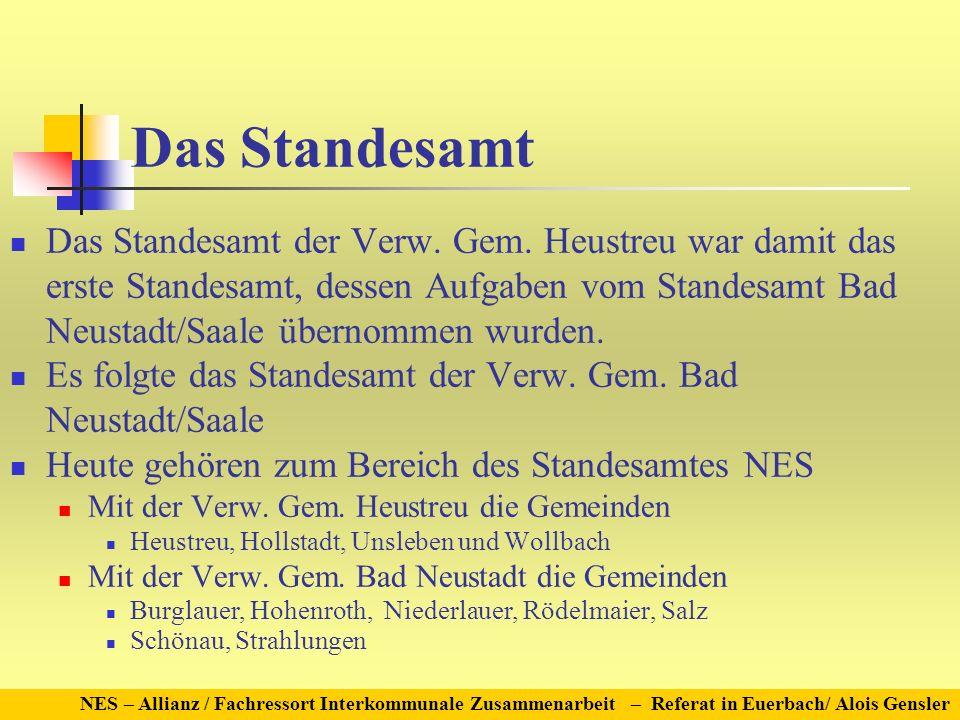 Das Standesamt Das Standesamt der Verw. Gem. Heustreu war damit das erste Standesamt, dessen Aufgaben vom Standesamt Bad Neustadt/Saale übernommen wur