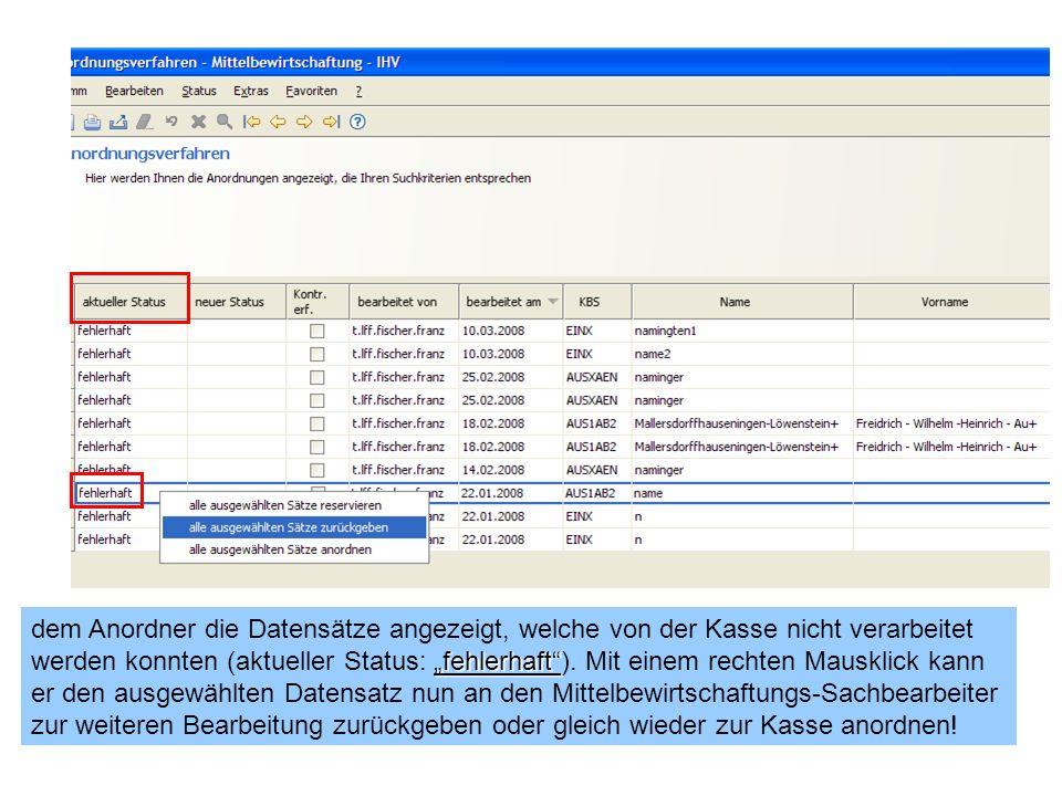 fehlerhaft dem Anordner die Datensätze angezeigt, welche von der Kasse nicht verarbeitet werden konnten (aktueller Status: fehlerhaft). Mit einem rech
