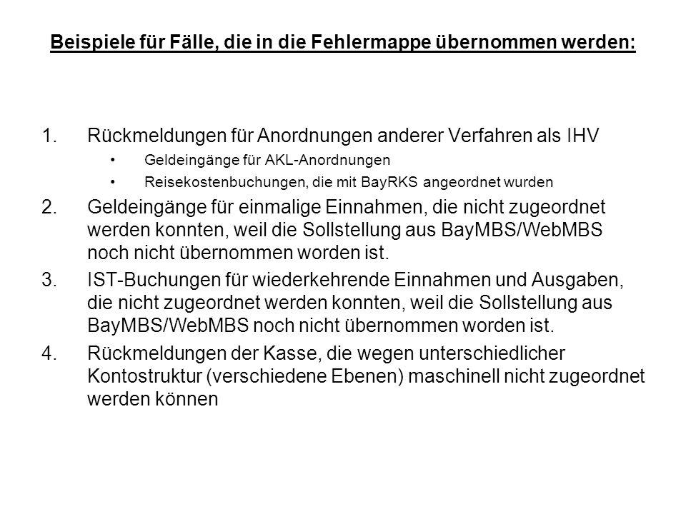 Beispiele für Fälle, die in die Fehlermappe übernommen werden: 1.Rückmeldungen für Anordnungen anderer Verfahren als IHV Geldeingänge für AKL-Anordnun