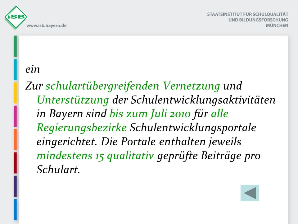 ein Zur schulartübergreifenden Vernetzung und Unterstützung der Schulentwicklungsaktivitäten in Bayern sind bis zum Juli 2010 für alle Regierungsbezirke Schulentwicklungsportale eingerichtet.