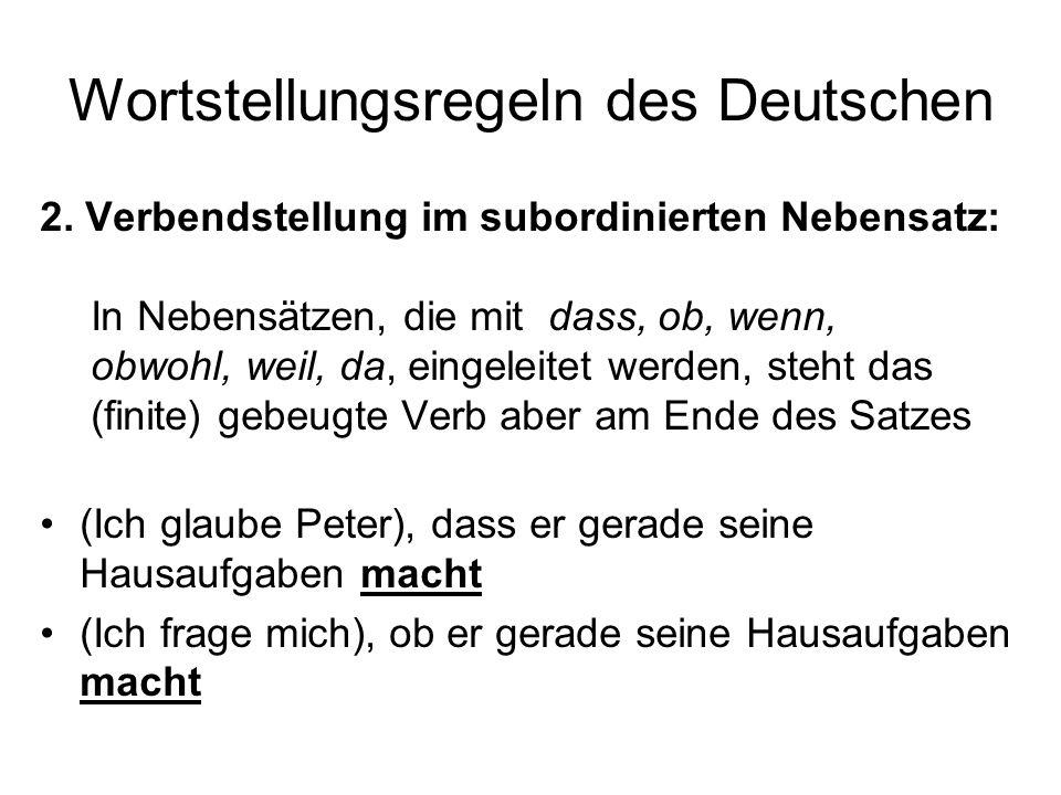 Wortstellungsregeln des Deutschen 2. Verbendstellung im subordinierten Nebensatz: In Nebensätzen, die mit dass, ob, wenn, obwohl, weil, da, eingeleite