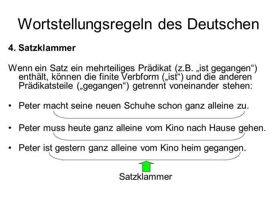 Wortstellungsregeln des Deutschen 4. Satzklammer Wenn ein Satz ein mehrteiliges Prädikat (z.B. ist gegangen) enthält, können die finite Verbform (ist)