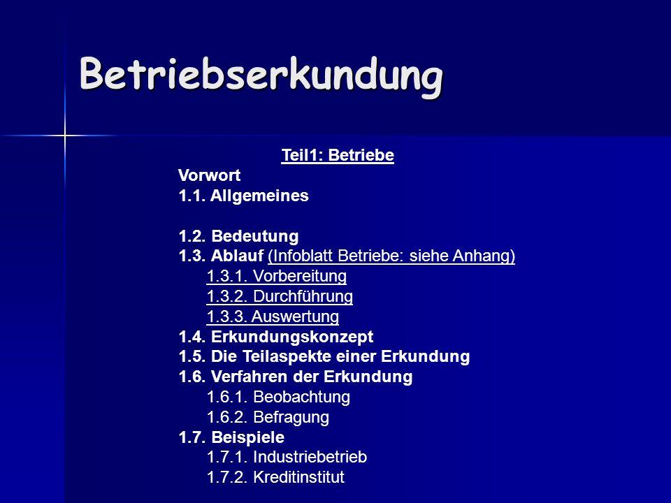 Betriebserkundung Teil1: Betriebe Vorwort 1.1. Allgemeines 1.2. Bedeutung 1.3. Ablauf (Infoblatt Betriebe: siehe Anhang) 1.3.1. Vorbereitung 1.3.2. Du