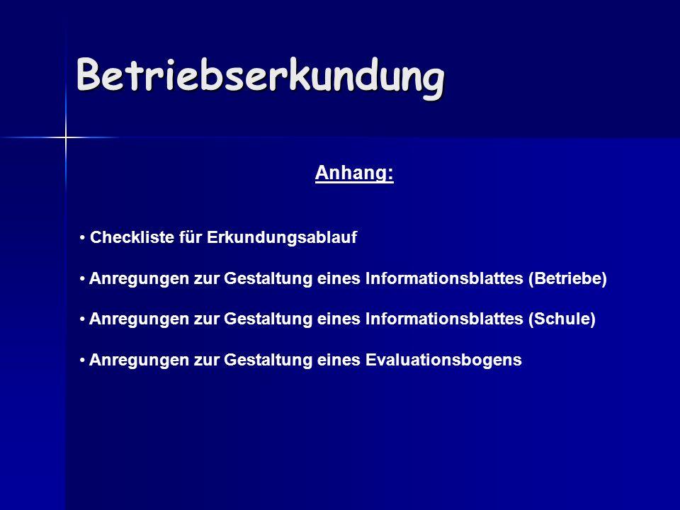 Betriebserkundung Anhang: Checkliste für Erkundungsablauf Anregungen zur Gestaltung eines Informationsblattes (Betriebe) Anregungen zur Gestaltung ein