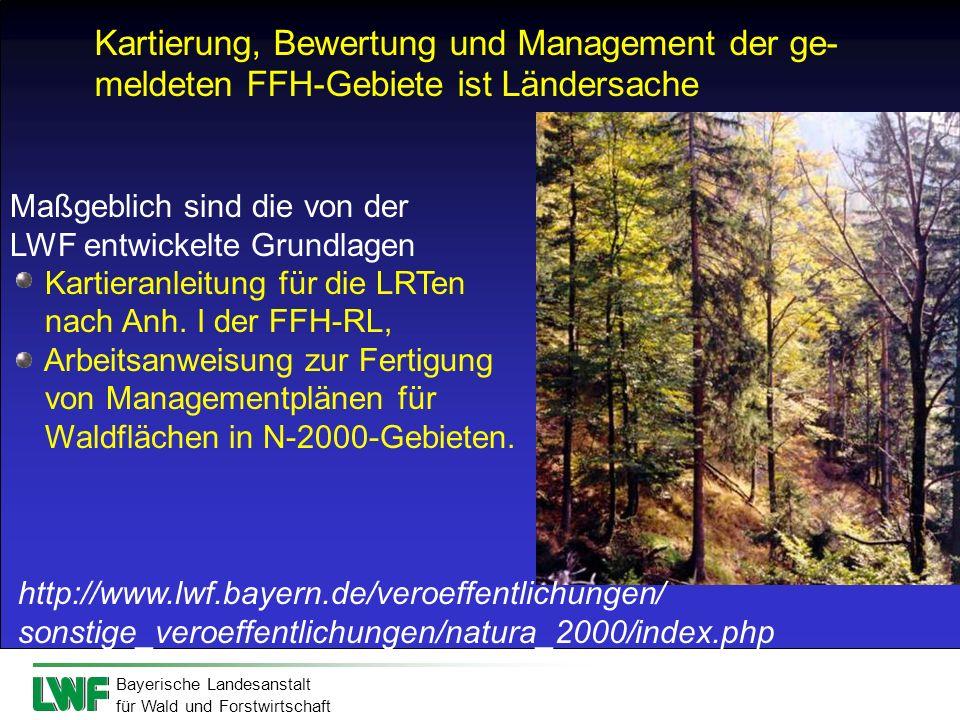Bayerische Landesanstalt für Wald und Forstwirtschaft Kartierung, Bewertung und Management der ge- meldeten FFH-Gebiete ist Ländersache Maßgeblich sin