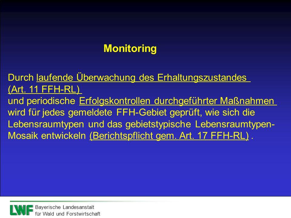 Bayerische Landesanstalt für Wald und Forstwirtschaft Monitoring Durch laufende Überwachung des Erhaltungszustandes (Art. 11 FFH-RL) und periodische E