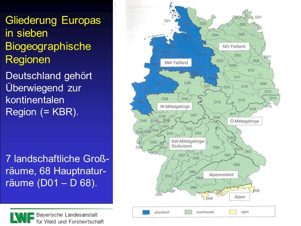 Bayerische Landesanstalt für Wald und Forstwirtschaft Gliederung Europas in sieben Biogeographische Regionen 7 landschaftliche Groß- räume, 68 Hauptna