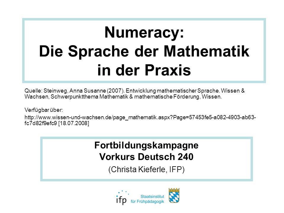 Numeracy: Die Sprache der Mathematik in der Praxis Fortbildungskampagne Vorkurs Deutsch 240 (Christa Kieferle, IFP) Quelle: Steinweg, Anna Susanne (20