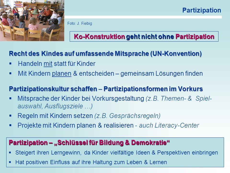 21 Partizipation Recht des Kindes auf umfassende Mitsprache (UN-Konvention) Handeln mit statt für Kinder Mit Kindern planen & entscheiden – gemeinsam