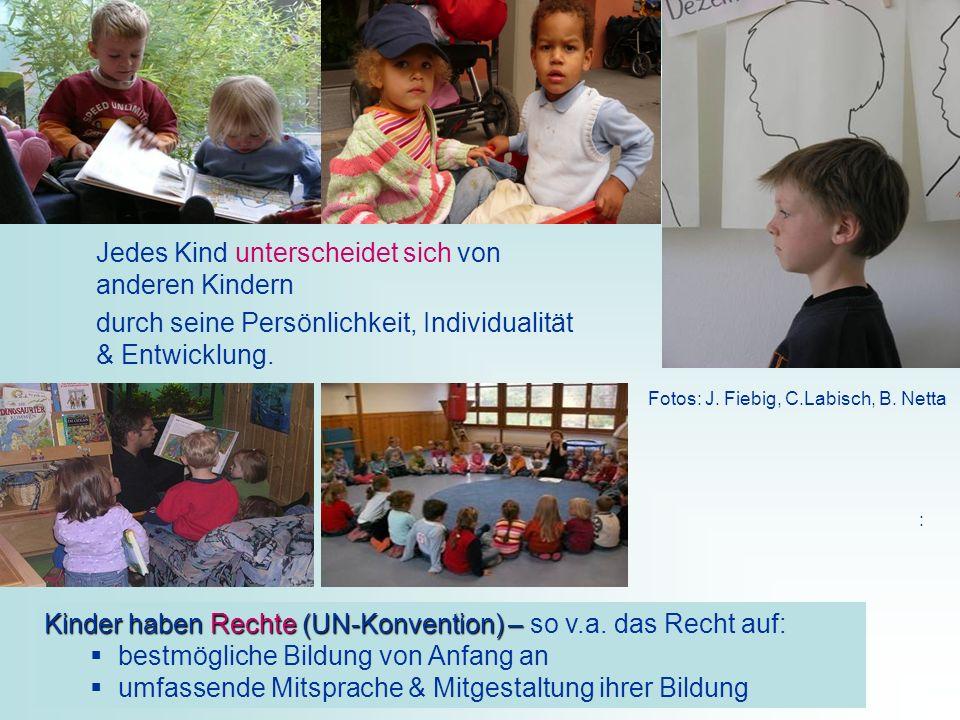 9 Jedes Kind unterscheidet sich von anderen Kindern durch seine Persönlichkeit, Individualität & Entwicklung. Fotos: J. Fiebig, C.Labisch, B. Netta :