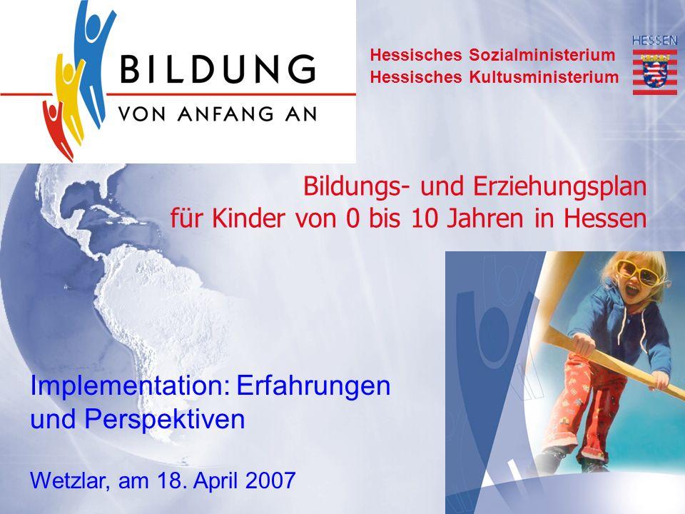 1 Bildungs- und Erziehungsplan für Kinder von 0 bis 10 Jahren in Hessen Bildungs- und Erziehungsplan für Kinder von 0 bis 10 Jahren in Hessen Hessisch