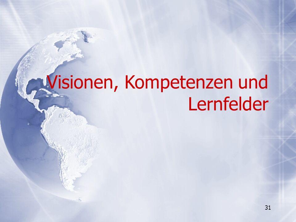 31 Visionen, Kompetenzen und Lernfelder