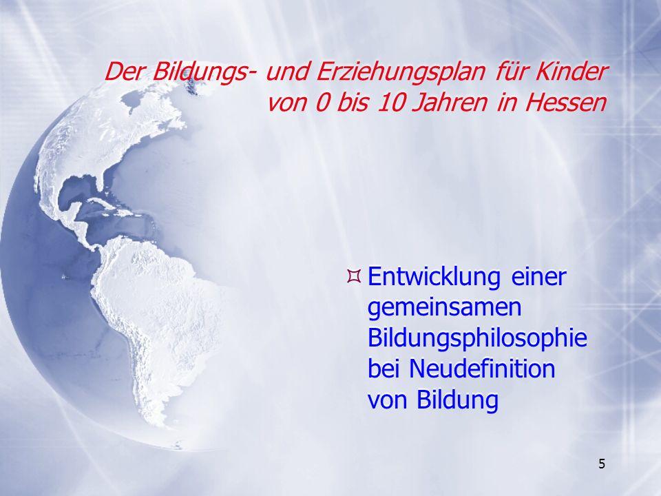 5 Der Bildungs- und Erziehungsplan für Kinder von 0 bis 10 Jahren in Hessen Entwicklung einer gemeinsamen Bildungsphilosophie bei Neudefinition von Bi