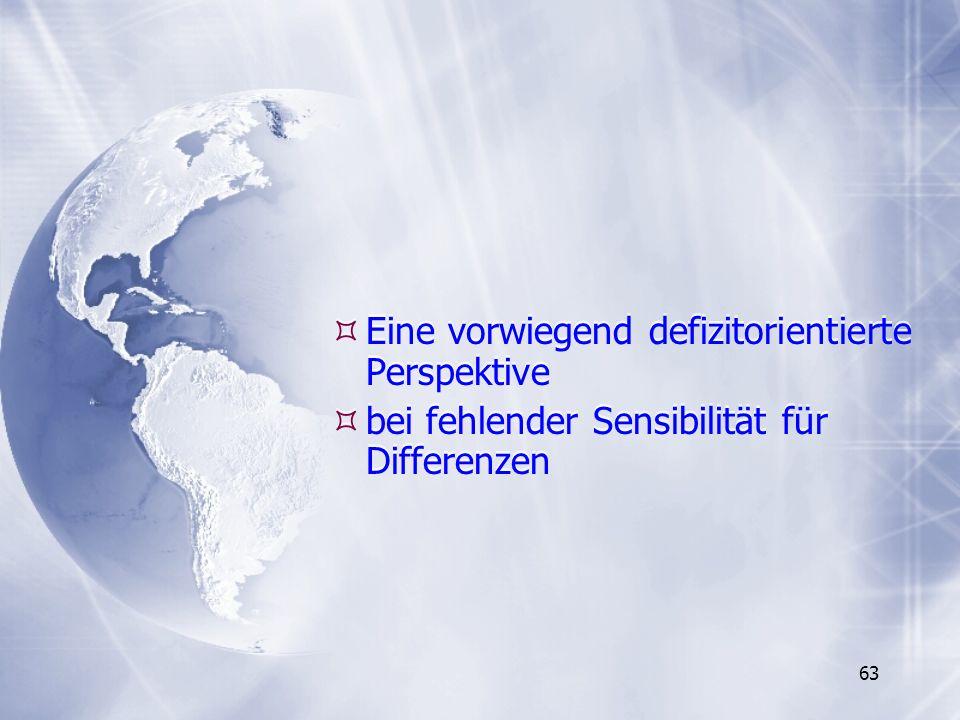 63 Eine vorwiegend defizitorientierte Perspektive bei fehlender Sensibilität für Differenzen Eine vorwiegend defizitorientierte Perspektive bei fehlen