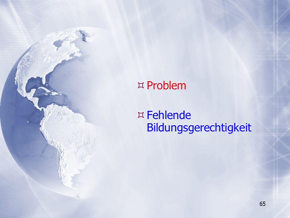 65 Problem Fehlende Bildungsgerechtigkeit Problem Fehlende Bildungsgerechtigkeit