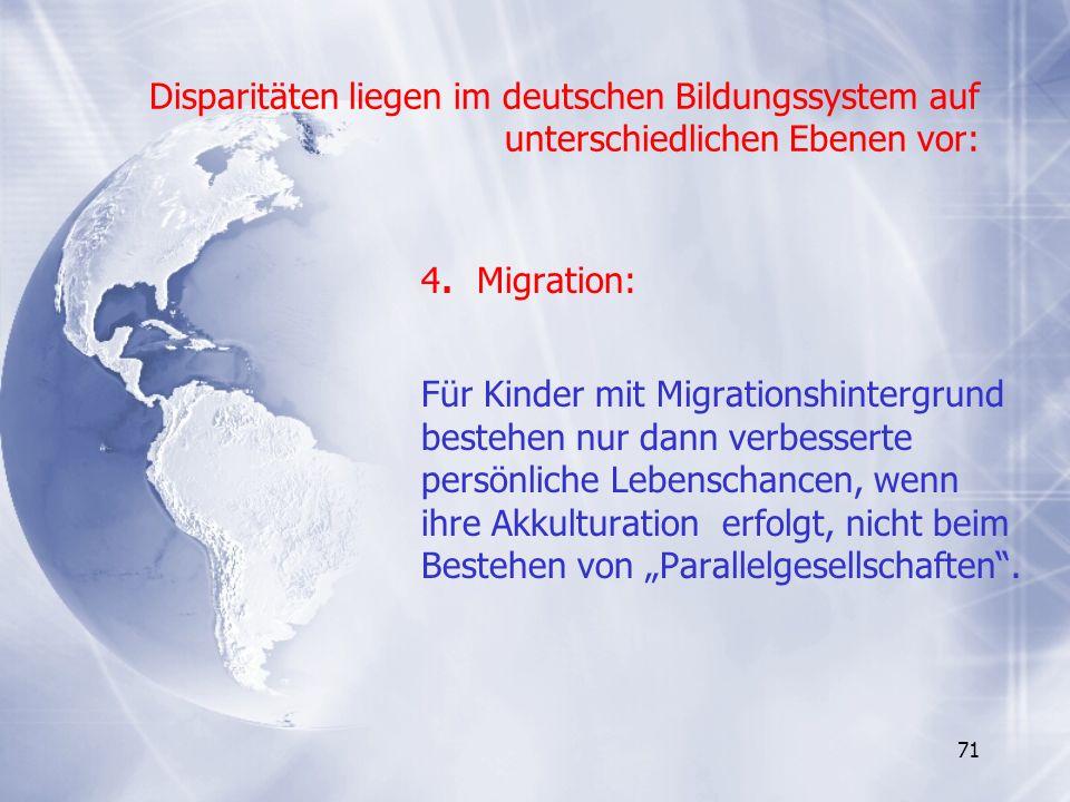 71 Disparitäten liegen im deutschen Bildungssystem auf unterschiedlichen Ebenen vor: 4. Migration: Für Kinder mit Migrationshintergrund bestehen nur d