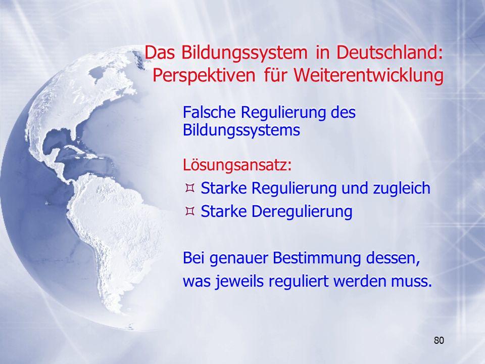 80 Das Bildungssystem in Deutschland: Perspektiven für Weiterentwicklung Falsche Regulierung des Bildungssystems Lösungsansatz: Starke Regulierung und