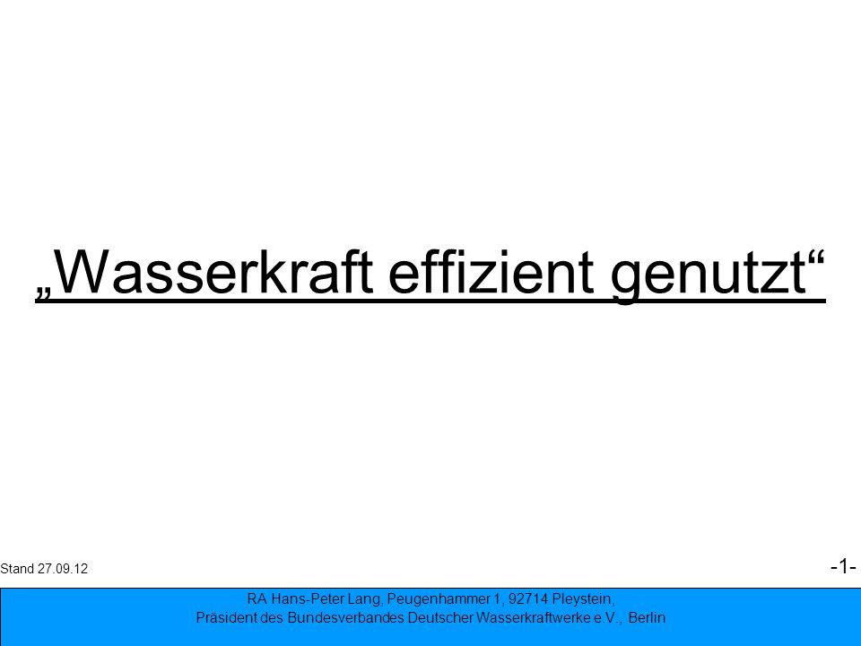 1 Wasserkraft effizient genutzt RA Hans-Peter Lang, Peugenhammer 1, 92714 Pleystein, Präsident des Bundesverbandes Deutscher Wasserkraftwerke e.V., Be