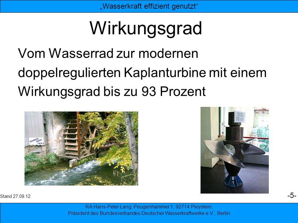 5 Wirkungsgrad Vom Wasserrad zur modernen doppelregulierten Kaplanturbine mit einem Wirkungsgrad bis zu 93 Prozent RA Hans-Peter Lang, Peugenhammer 1,