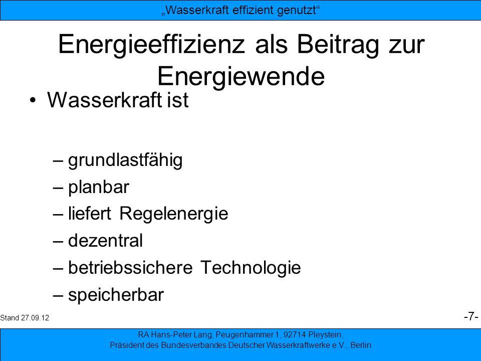 7 Energieeffizienz als Beitrag zur Energiewende Wasserkraft ist –grundlastfähig –planbar –liefert Regelenergie –dezentral –betriebssichere Technologie