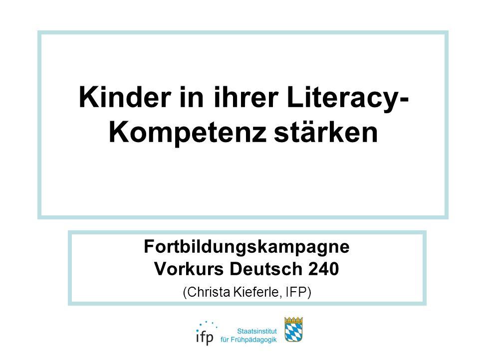 Kinder in ihrer Literacy- Kompetenz stärken Fortbildungskampagne Vorkurs Deutsch 240 (Christa Kieferle, IFP)