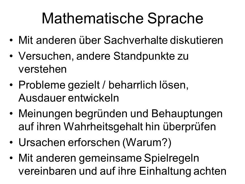 Mathematische Sprache Mit anderen über Sachverhalte diskutieren Versuchen, andere Standpunkte zu verstehen Probleme gezielt / beharrlich lösen, Ausdau