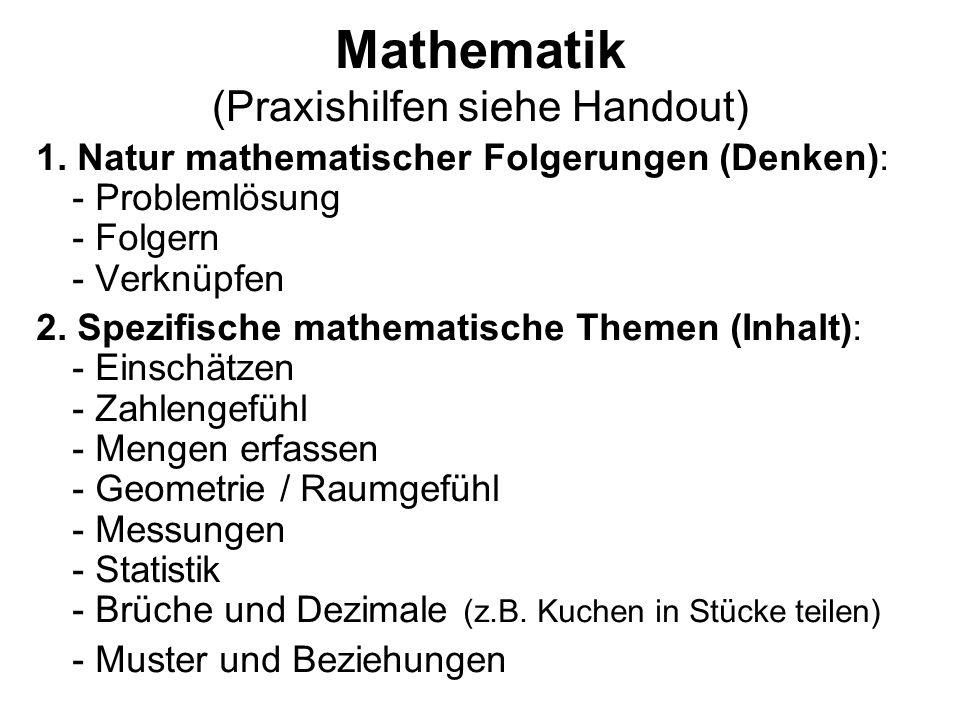 Mathematik (Praxishilfen siehe Handout) 1. Natur mathematischer Folgerungen (Denken): - Problemlösung - Folgern - Verknüpfen 2. Spezifische mathematis