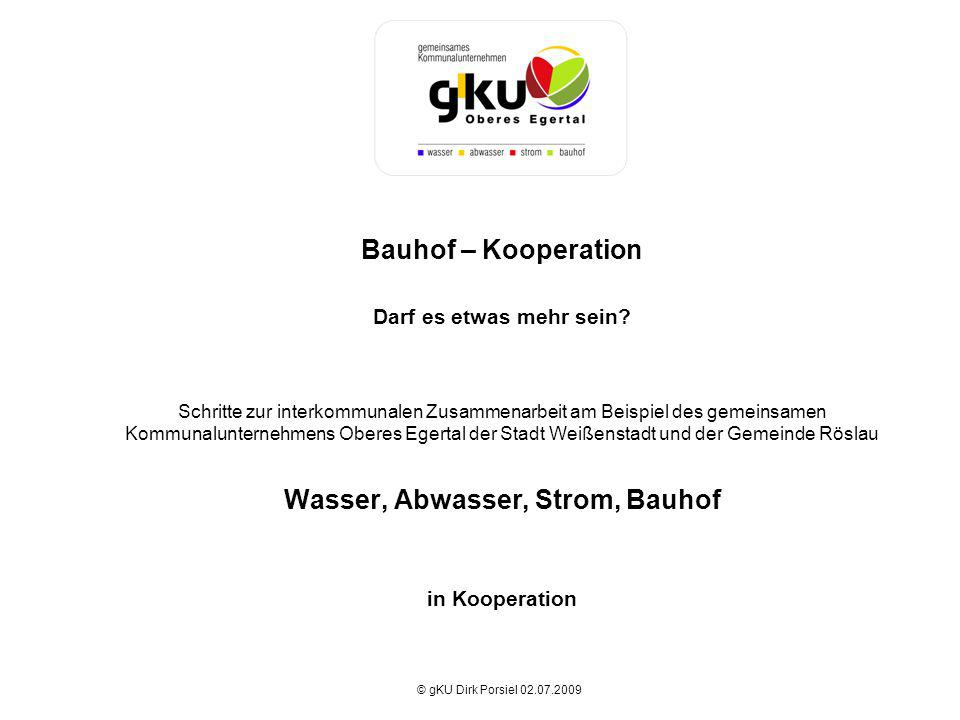 Bauhof – Kooperation Darf es etwas mehr sein? Schritte zur interkommunalen Zusammenarbeit am Beispiel des gemeinsamen Kommunalunternehmens Oberes Eger