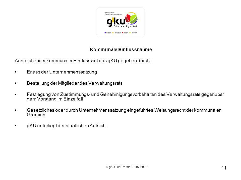 11 Kommunale Einflussnahme Ausreichender kommunaler Einfluss auf das gKU gegeben durch: Erlass der Unternehmenssatzung Bestellung der Mitglieder des V