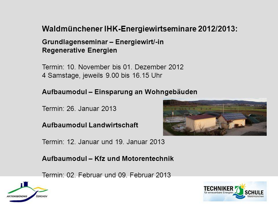Waldmünchener IHK-Energiewirtseminare 2012/2013: Grundlagenseminar – Energiewirt/-in Regenerative Energien Termin: 10. November bis 01. Dezember 2012