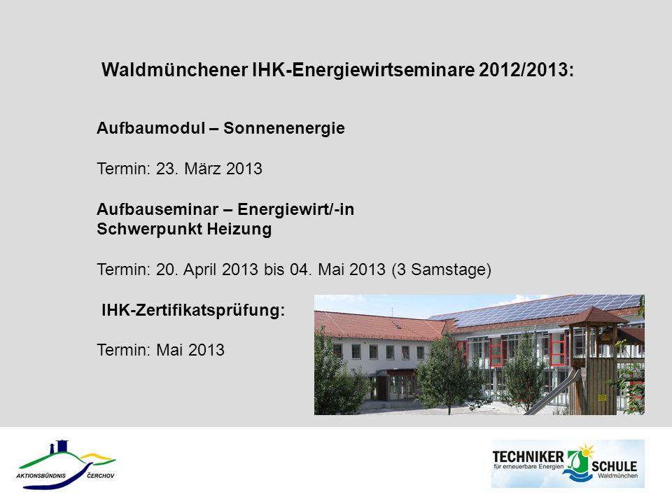 Waldmünchener IHK-Energiewirtseminare 2012/2013: Aufbaumodul – Sonnenenergie Termin: 23. März 2013 Aufbauseminar – Energiewirt/-in Schwerpunkt Heizung