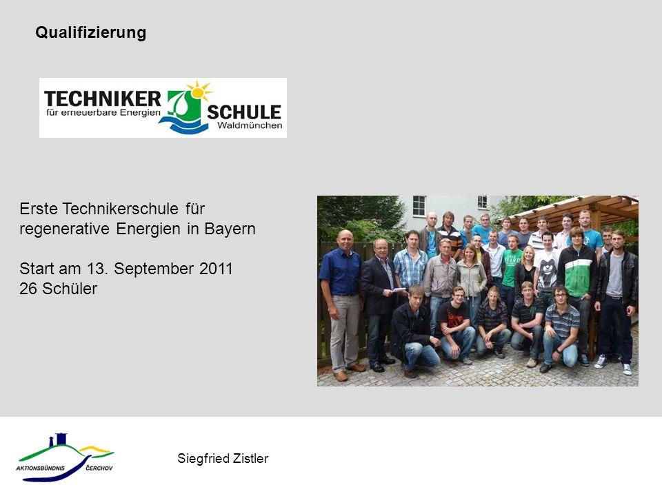 Siegfried Zistler Erste Technikerschule für regenerative Energien in Bayern Start am 13. September 2011 26 Schüler Qualifizierung