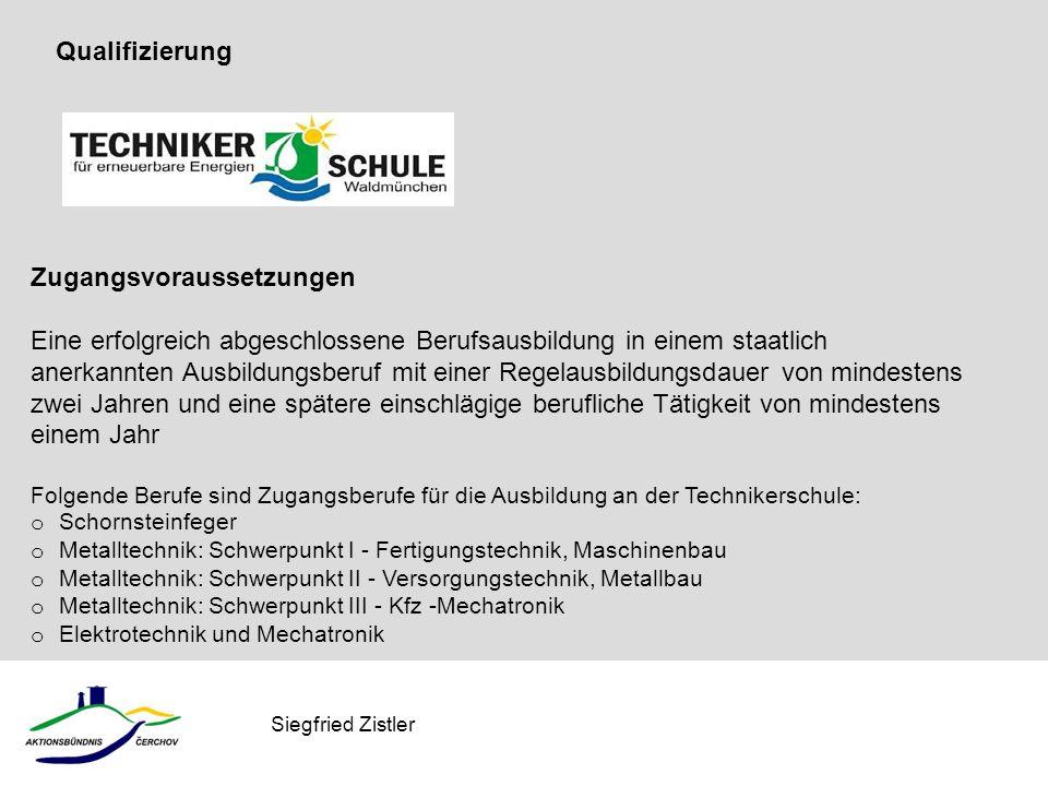 Siegfried Zistler Zugangsvoraussetzungen Eine erfolgreich abgeschlossene Berufsausbildung in einem staatlich anerkannten Ausbildungsberuf mit einer Re
