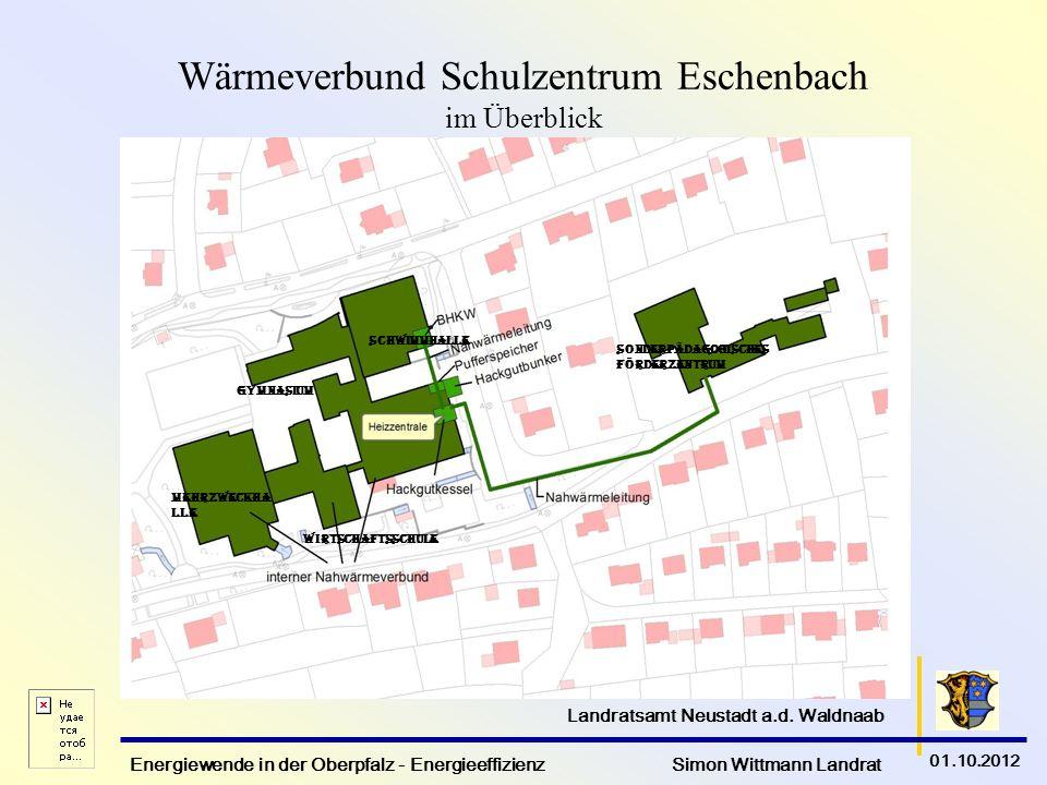 Energiewende in der Oberpfalz - Energieeffizienz Simon Wittmann Landrat 01.10.2012 Landratsamt Neustadt a.d. Waldnaab Wärmeverbund Schulzentrum Eschen