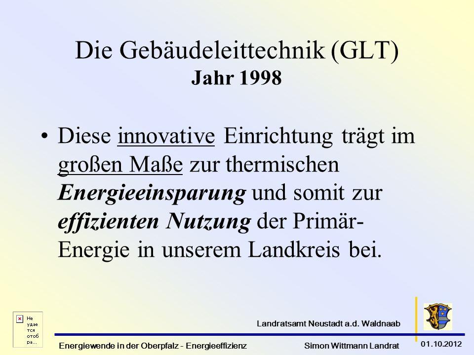 Energiewende in der Oberpfalz - Energieeffizienz Simon Wittmann Landrat 01.10.2012 Landratsamt Neustadt a.d. Waldnaab Die Gebäudeleittechnik (GLT) Jah