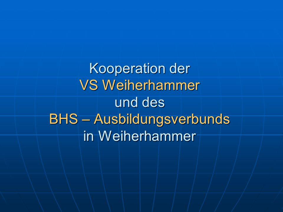 Kooperation der VS Weiherhammer und des BHS – Ausbildungsverbunds in Weiherhammer