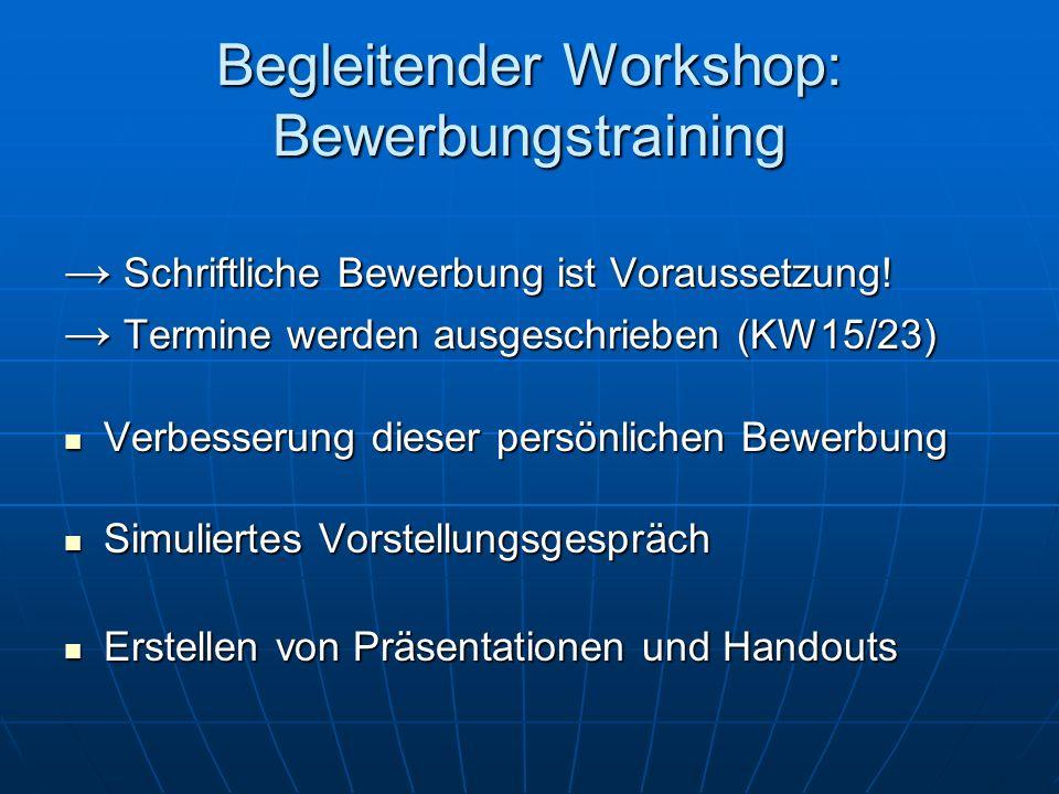 Begleitender Workshop: Bewerbungstraining Schriftliche Bewerbung ist Voraussetzung.