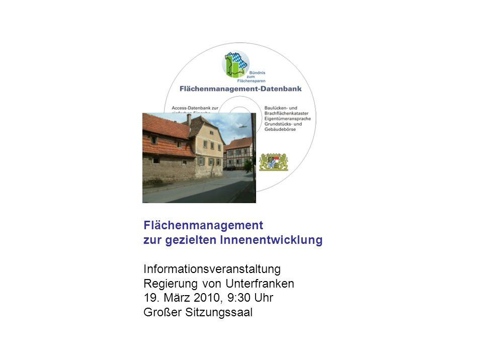 Flächenmanagement zur gezielten Innenentwicklung Informationsveranstaltung Regierung von Unterfranken 19.