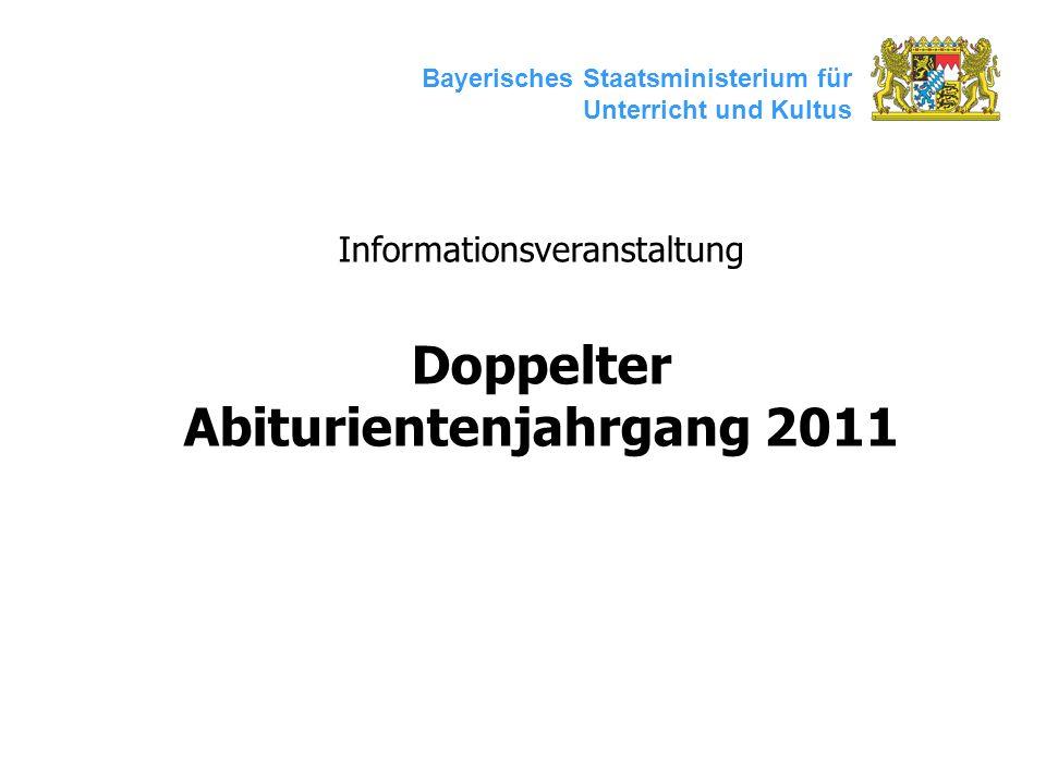 Bayerisches Staatsministerium für Unterricht und Kultus Informationsveranstaltung Doppelter Abiturientenjahrgang 2011