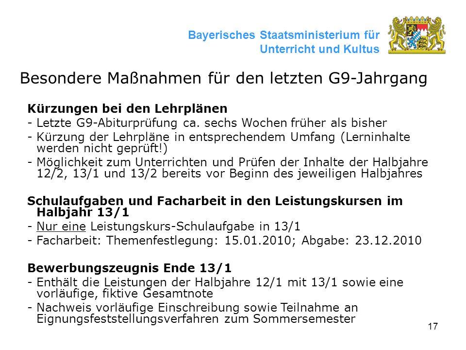17 Bayerisches Staatsministerium für Unterricht und Kultus Besondere Maßnahmen für den letzten G9-Jahrgang Kürzungen bei den Lehrplänen - Letzte G9-Abiturprüfung ca.