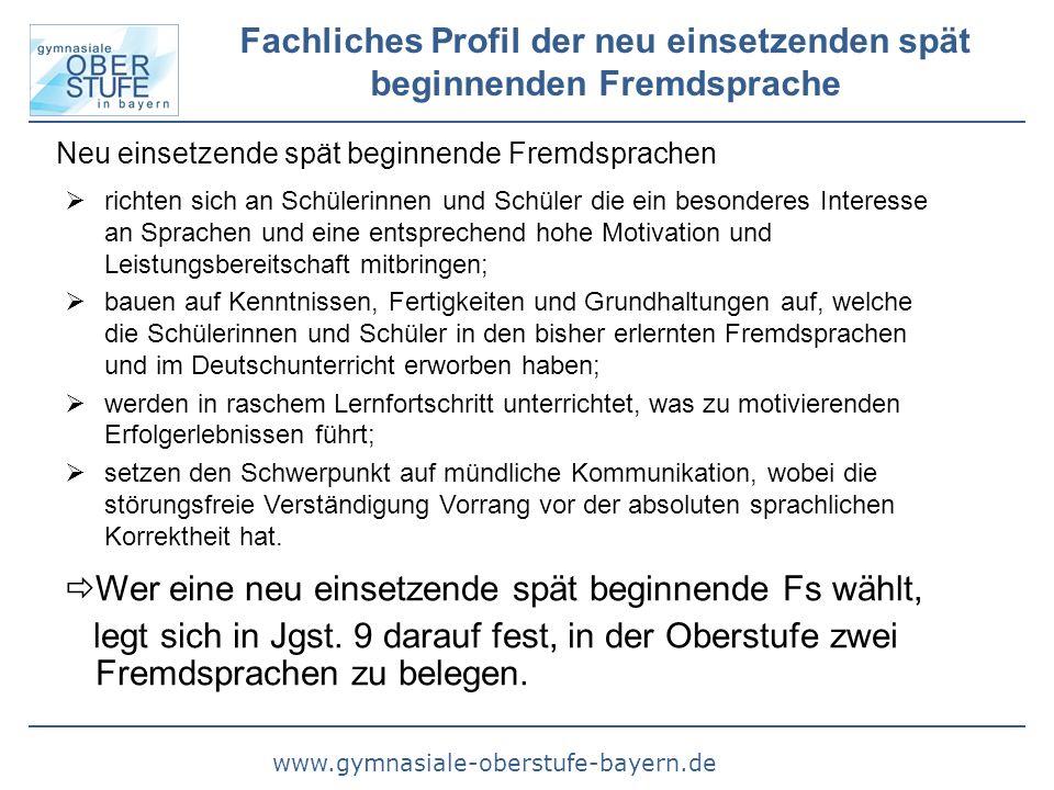 www.gymnasiale-oberstufe-bayern.de Fachliches Profil der neu einsetzenden spät beginnenden Fremdsprache Wer eine neu einsetzende spät beginnende Fs wählt, legt sich in Jgst.