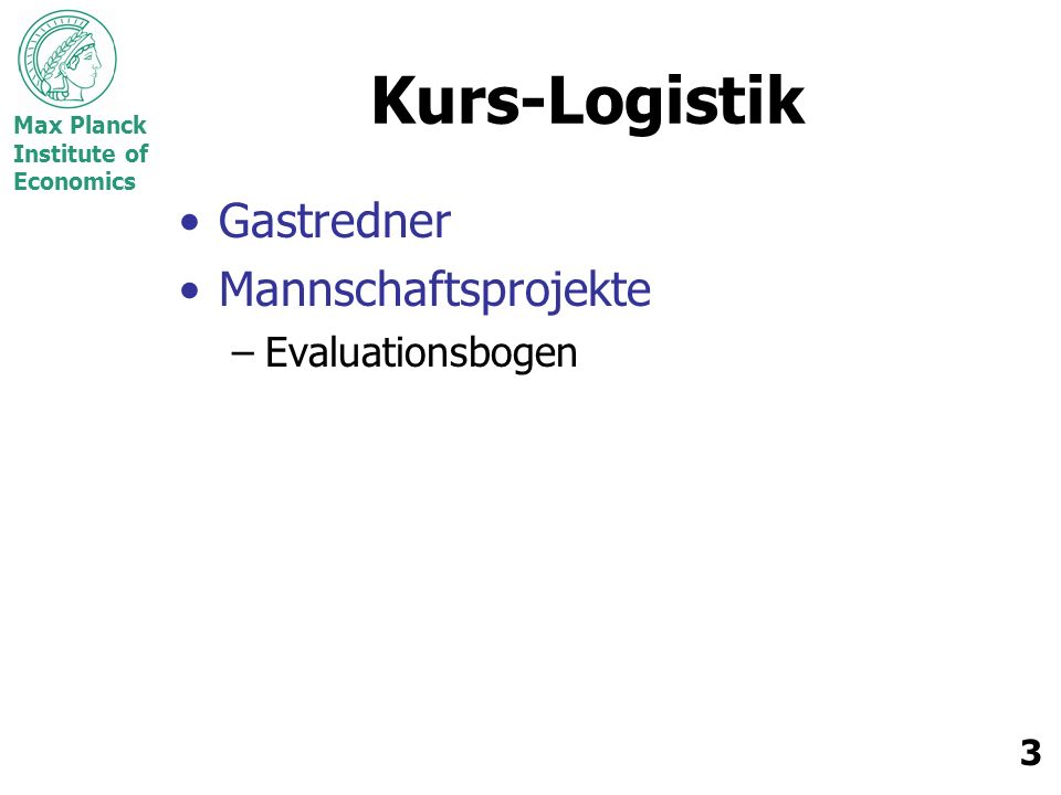Max Planck Institute of Economics 3 Kurs-Logistik Gastredner Mannschaftsprojekte –Evaluationsbogen