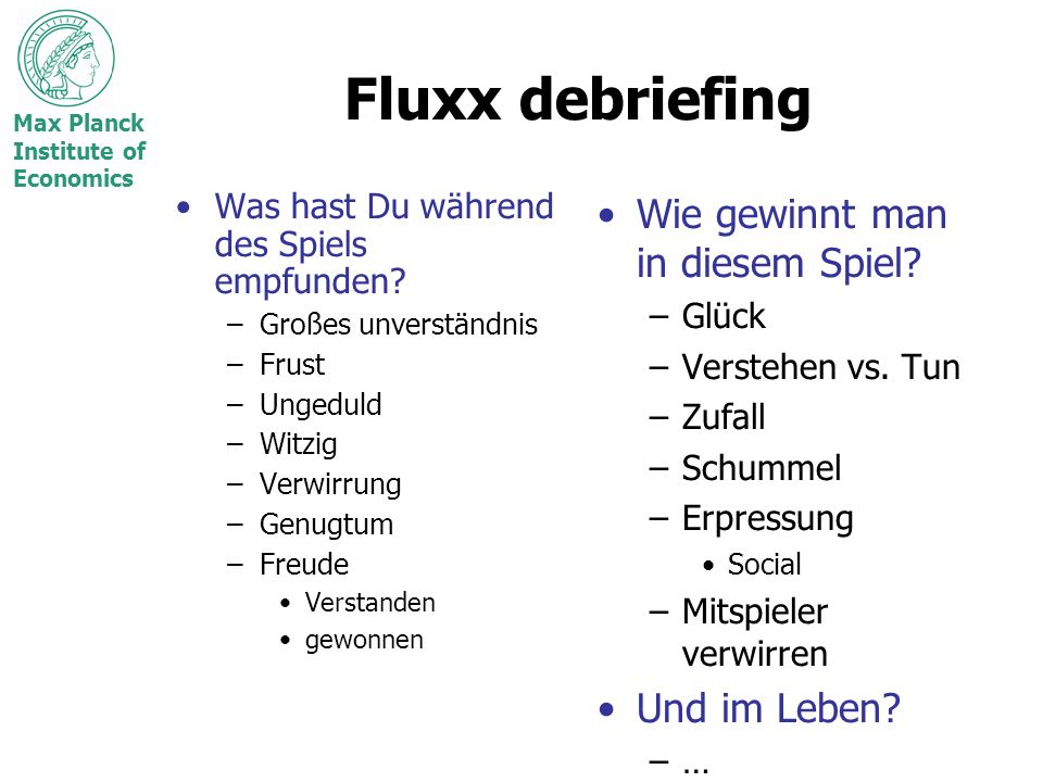 Max Planck Institute of Economics Fluxx debriefing Was hast Du während des Spiels empfunden? –Großes unverständnis –Frust –Ungeduld –Witzig –Verwirrun