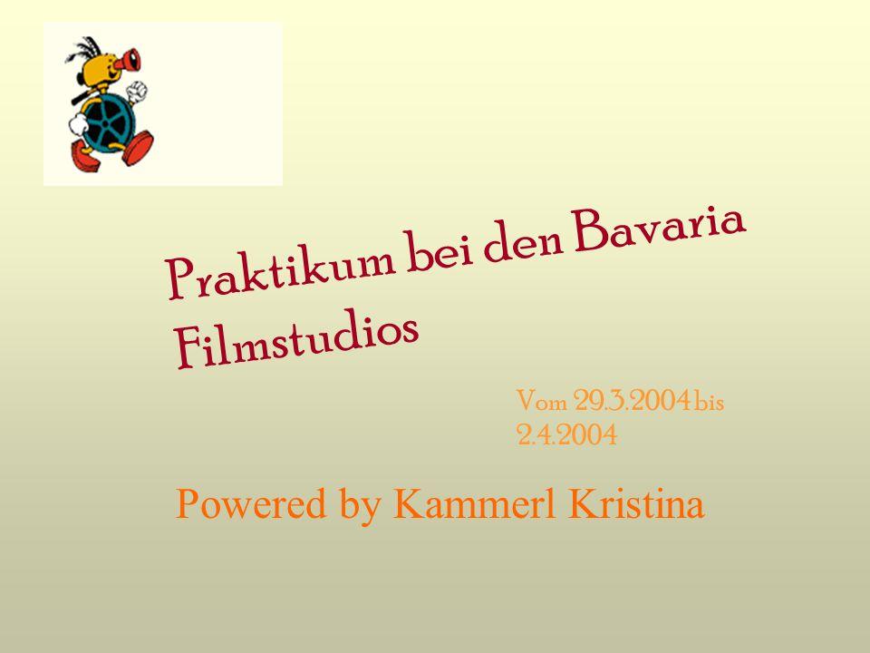 Praktikum bei den Bavaria Filmstudios Powered by Kammerl Kristina Vom 29.3.2004 bis 2.4.2004