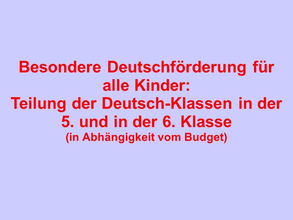 Besondere Deutschförderung für alle Kinder: Teilung der Deutsch-Klassen in der 5. und in der 6. Klasse (in Abhängigkeit vom Budget)