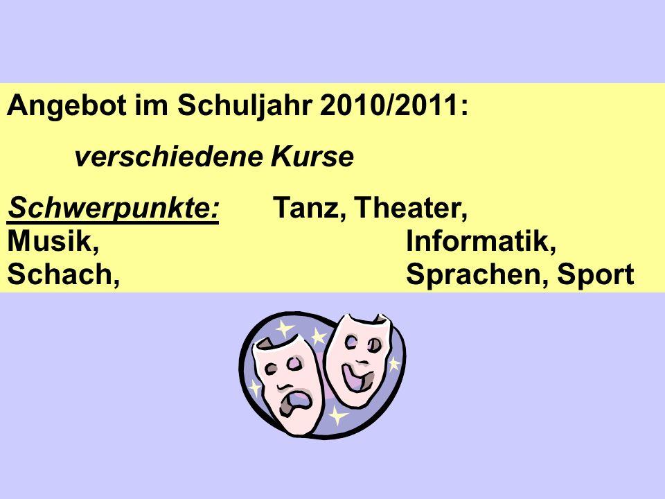 Angebot im Schuljahr 2010/2011: verschiedene Kurse Schwerpunkte: Tanz, Theater, Musik,Informatik, Schach, Sprachen, Sport