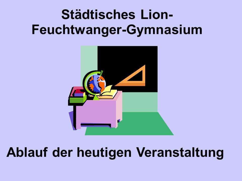 Städtisches Lion- Feuchtwanger-Gymnasium Ablauf der heutigen Veranstaltung