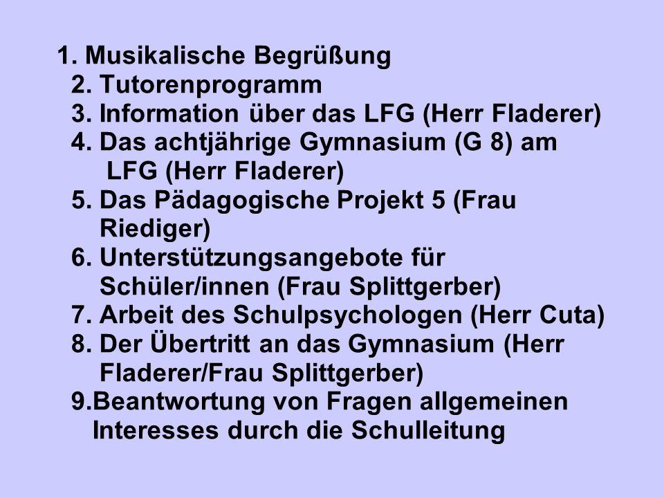 1. Musikalische Begrüßung 2. Tutorenprogramm 3. Information über das LFG (Herr Fladerer) 4. Das achtjährige Gymnasium (G 8) am LFG (Herr Fladerer) 5.