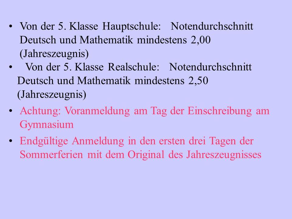 Von der 5. Klasse Hauptschule: Notendurchschnitt Deutsch und Mathematik mindestens 2,00 (Jahreszeugnis) Von der 5. Klasse Realschule: Notendurchschnit