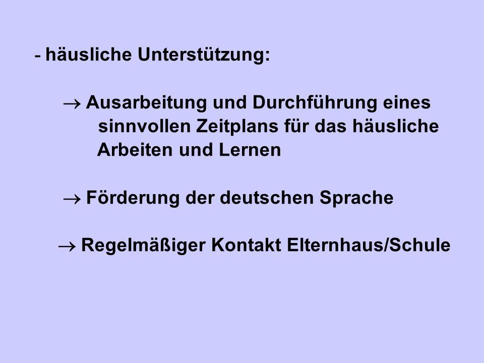 - häusliche Unterstützung: Ausarbeitung und Durchführung eines sinnvollen Zeitplans für das häusliche Arbeiten und Lernen Förderung der deutschen Spra